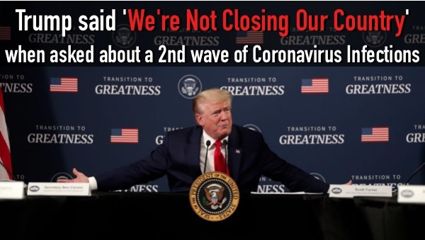 Lesson Learned? Trump says 'We will NOT CLOSE Country' Again
