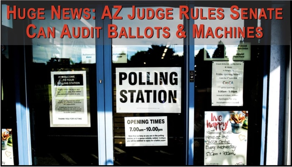 HUGE: AZ Judge Rules in Favor of AZ Senate on Ballot Audit!